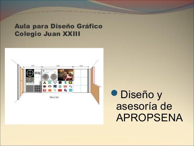 Aula para Diseño Gráfico Colegio Juan XXIII Diseño y asesoría de APROPSENA