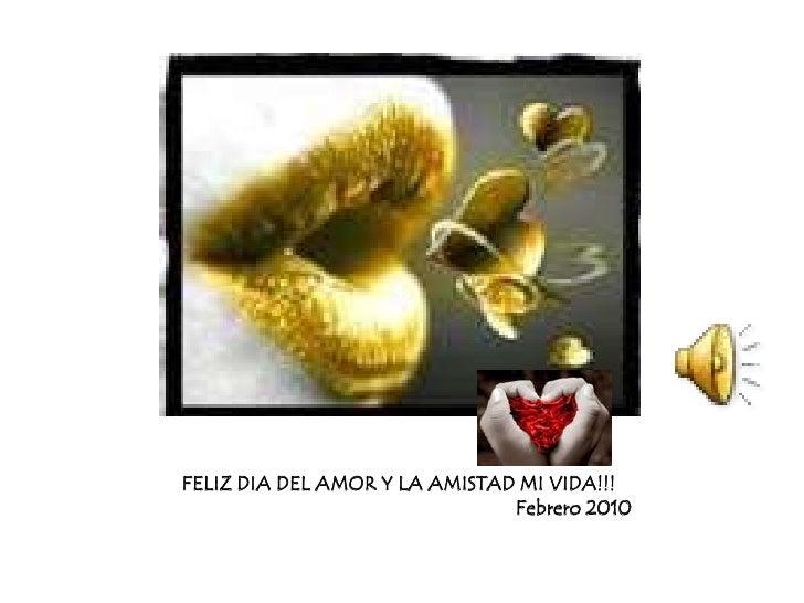FELIZ DIA DEL AMOR Y LA AMISTAD MI VIDA!!!<br />Febrero 2010<br />