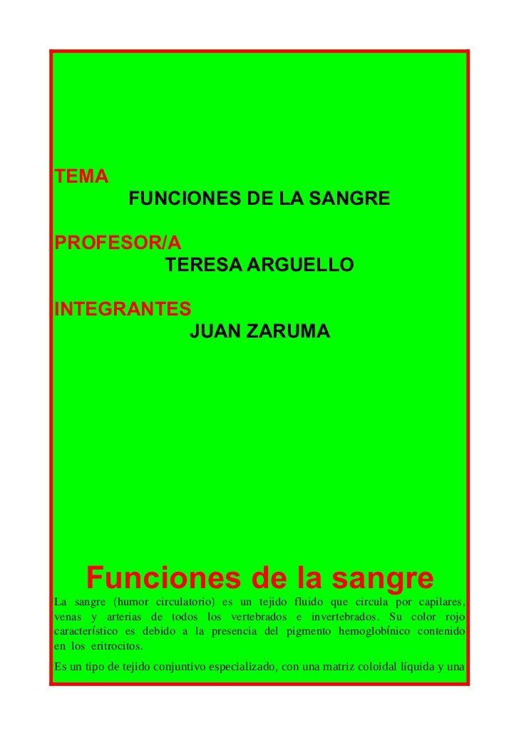 TEMA               FUNCIONES DE LA SANGREPROFESOR/A         TERESA ARGUELLOINTEGRANTES           JUAN ZARUMA      Funcione...