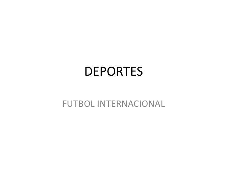 deportes<br />FUTBOL INTERNACIONAL<br />
