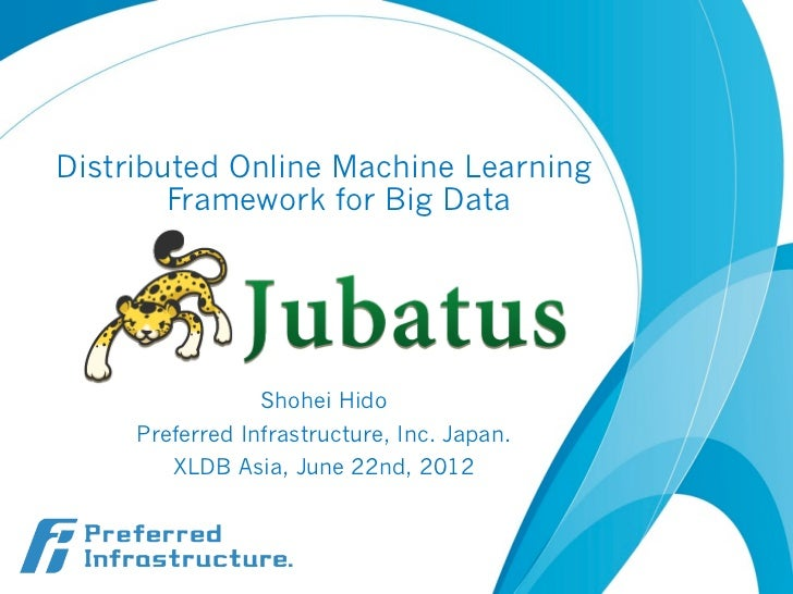 Distributed Online Machine Learning        Framework for Big Data                 Shohei Hido     Preferred Infrastructure...