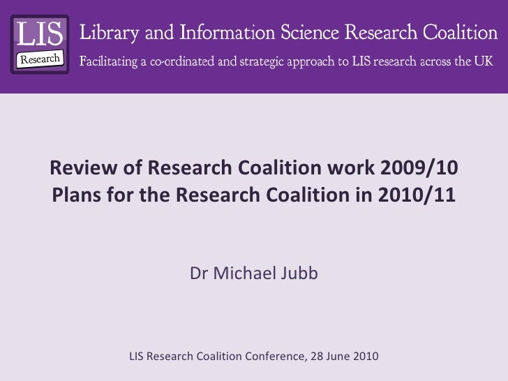 Review of Research Coalition work 2009/10 Plans for the Research Coalition in 2010/11 Dr Michael Jubb