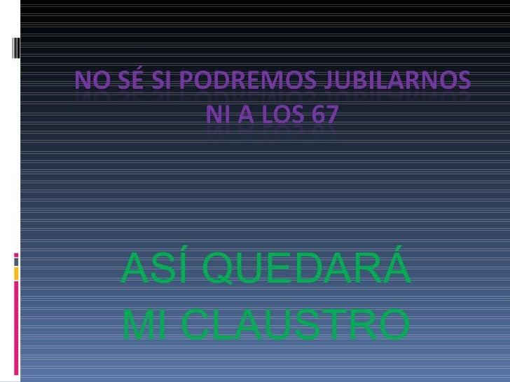 ASÍ QUEDARÁ MI CLAUSTRO