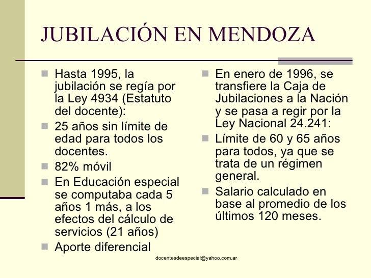 JUBILACIÓN EN MENDOZA <ul><li>Hasta 1995, la jubilación se regía por la Ley 4934 (Estatuto del docente): </li></ul><ul><li...