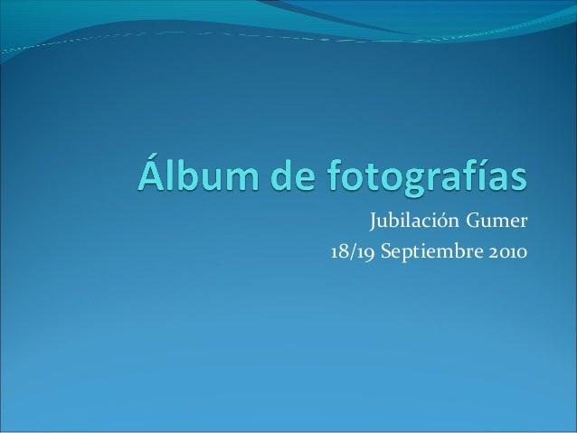 Jubilación Gumer 18/19 Septiembre 2010