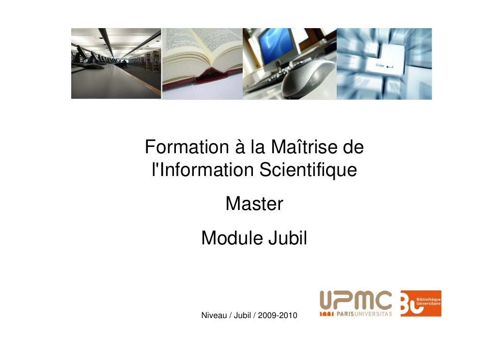 Formation à la Maîtrise de  l'Information Scientifique             Master       Module Jubil         Niveau / Jubil / 2009...