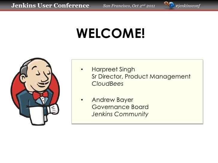 WELCOME!<br /><ul><li>Harpreet SinghSr Director, Product ManagementCloudBees