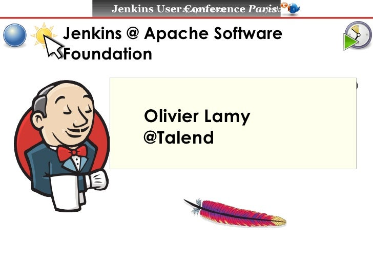Jenkins User 17 April 2012                   Conference Paris                                #jenkinsconfJenkins @ Apache ...