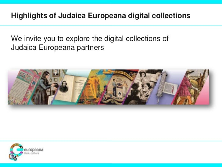 Highlights of Judaica Europeana digital collectionsWe invite you to explore the digital collections ofJudaica Europeana pa...