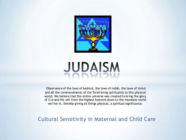 Cultural Sensitivity in Maternal and Child CareObservance of the laws of kashrut, the laws of nidah, the laws of tzniutand...