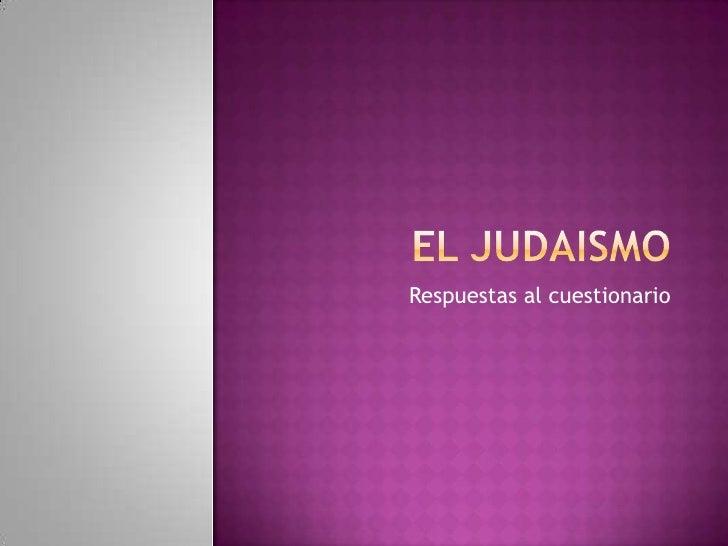 EL JUDAISMO<br />Respuestas al cuestionario<br />