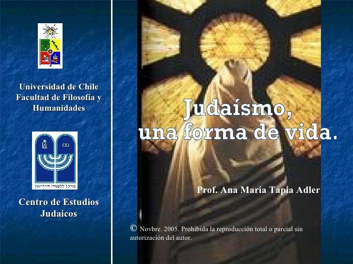Centro de Estudios Judaicos Prof. Ana María Tapia Adler ©   Novbre. 2005 . Prohibida la reproducción total o parcial sin a...