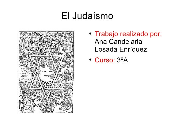 El Judaísmo <ul><li>Trabajo realizado por:  Ana Candelaria Losada Enríquez </li></ul><ul><li>Curso:  3ºA </li></ul>
