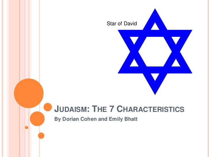 Judaism: The 7 Characteristics<br />By Dorian Cohen and Emily Bhatt<br />Star of David<br />