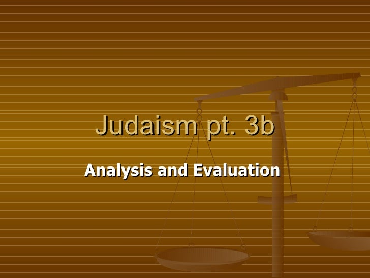 Judaism pt. 3b Analysis and Evaluation