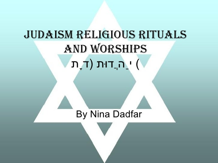 Judaism Religious Rituals and Worships יַהֲדוּת  ( דָת )  By Nina Dadfar