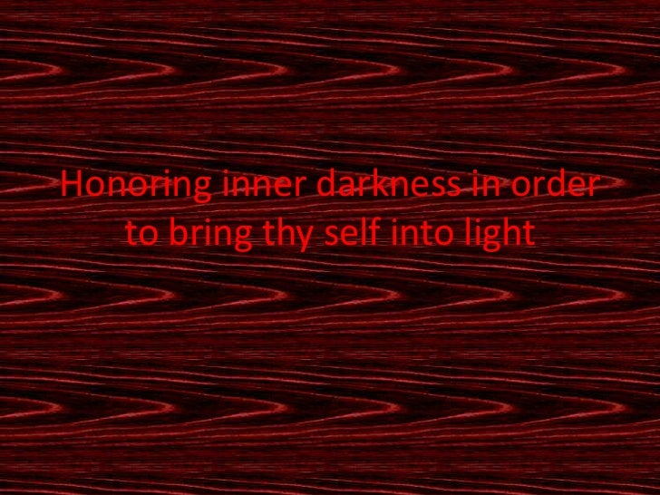 Honoring inner darkness in order   to bring thy self into light
