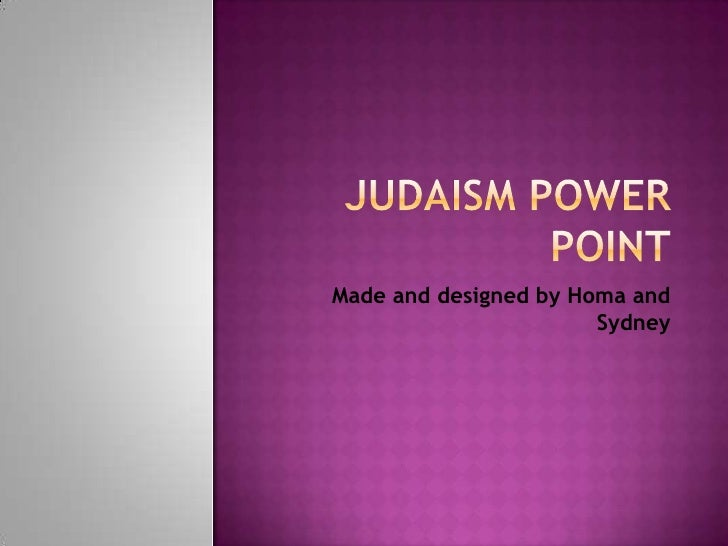 Judaism Power Point<br />Made and designed by Homa and Sydney<br />