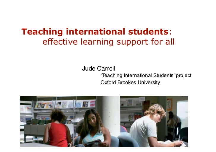 Teaching international students:	effective learning support for all<br />		Jude Carroll 		<br />			'Teaching International...