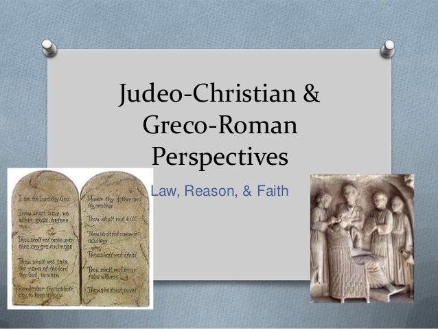 Judeo-Christian &  Greco-Roman   Perspectives  Law, Reason, & Faith