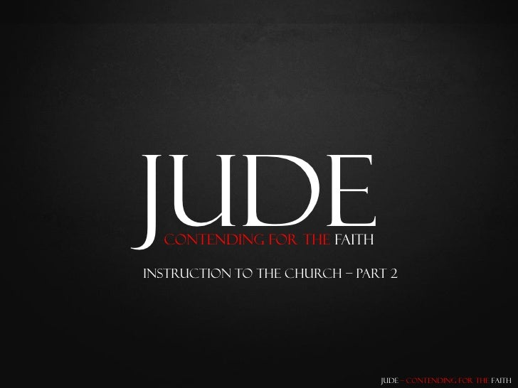 Jude   Contending for the Faith  Instruction To the Church – Part 2                                    Jude – Contending f...