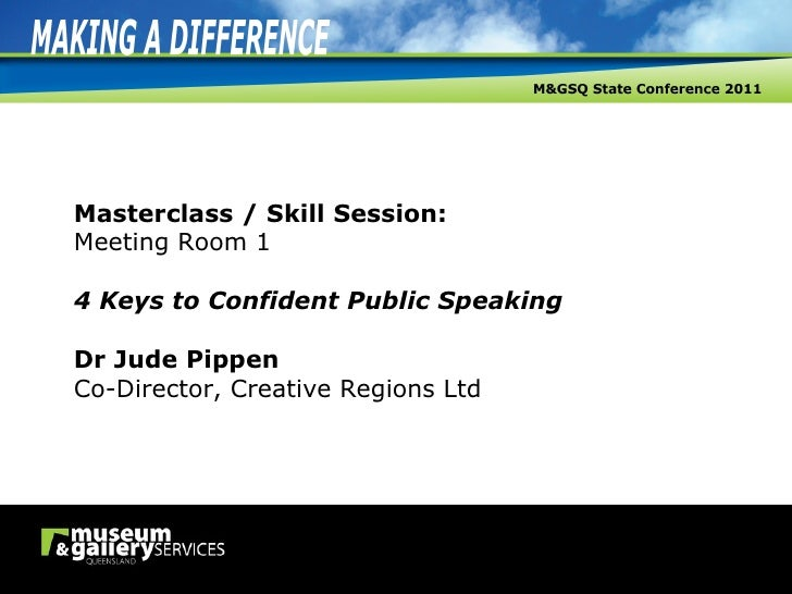 Masterclass / Skill Session: Meeting Room 1 4 Keys to Confident Public Speaking Dr Jude Pippen Co-Director, Creative Regio...