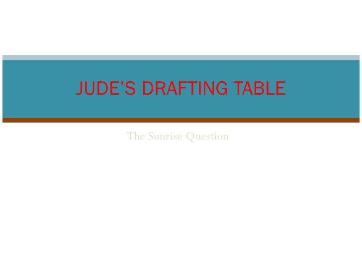 The Sunrise Question JUDE'S DRAFTING TABLE