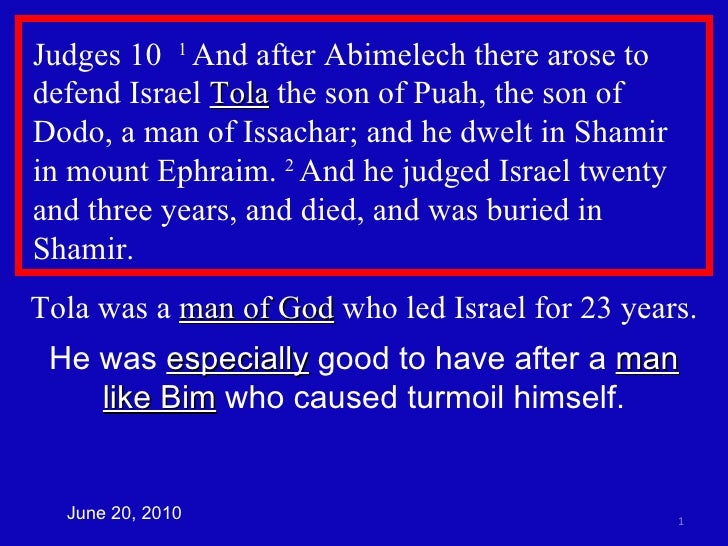 Judges 10  1  And after Abimelech there arose to defend Israel  Tola  the son of Puah, the son of Dodo, a man of Issachar;...