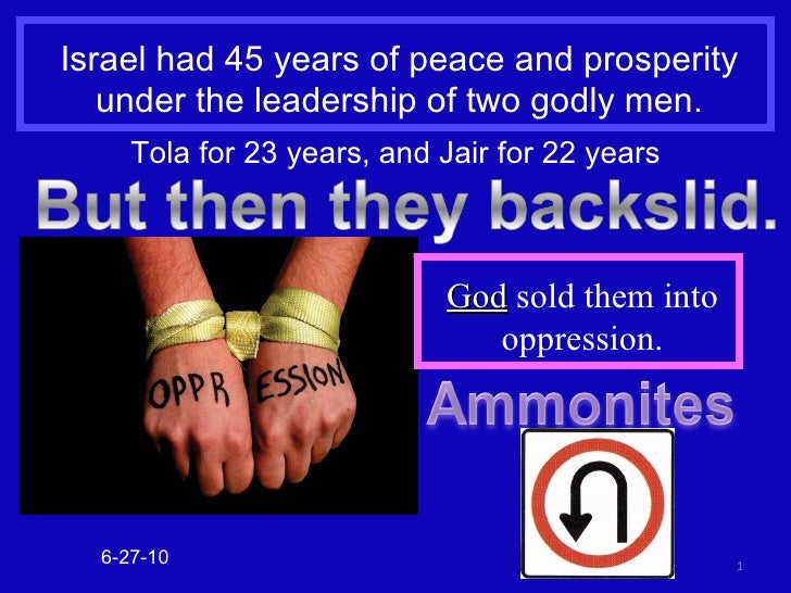 Israel had 45 years of peace and prosperity under the leadership of two godly men. 6-27-10 Tola for 23 years, and Jair for...