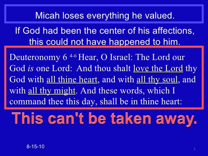 Micah loses everything he valued. 8-15-10 If God had been the center of his affections, this could not have happened to hi...