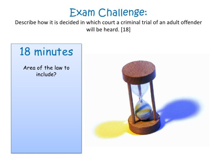Exam Challenge:Describe how it is decided in which court a criminal trial of an adult offender                            ...