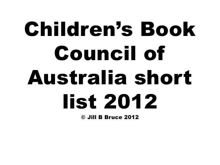 Children's Book  Council ofAustralia short   list 2012    © Jill B Bruce 2012