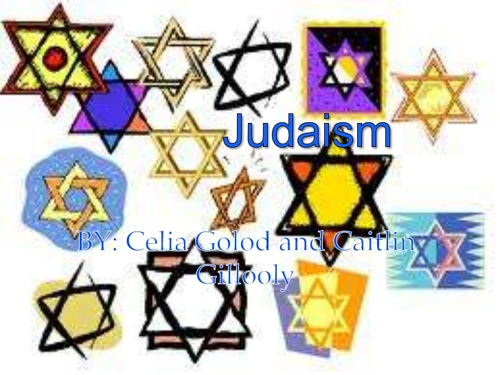 Judaism<br />BY: Celia Golod and Caitlin Gillooly<br />