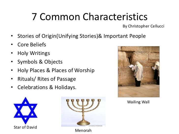 7 Common Characteristics <br />Stories of Origin(Unifying Stories)& Important People<br />Core Beliefs<br />Holy Writings<...