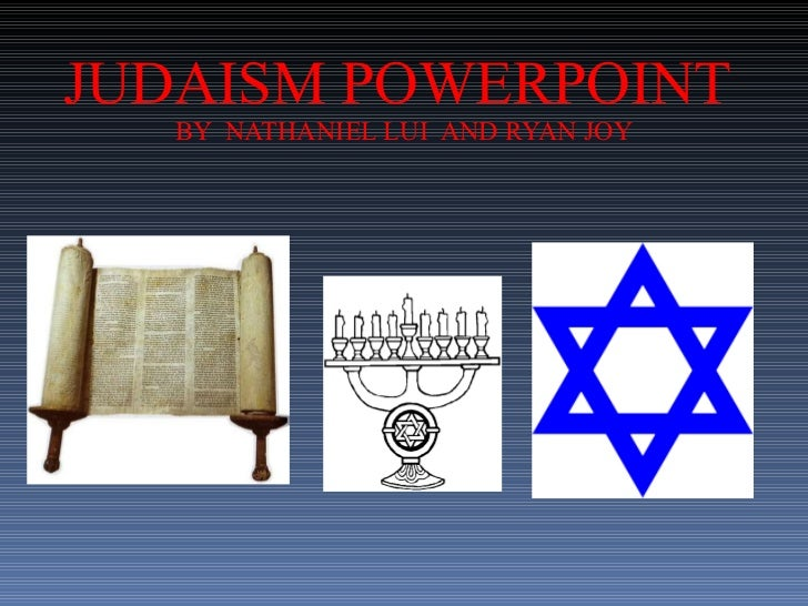 JUDAISM POWERPOINT  BY  NATHANIEL LUI  AND RYAN JOY