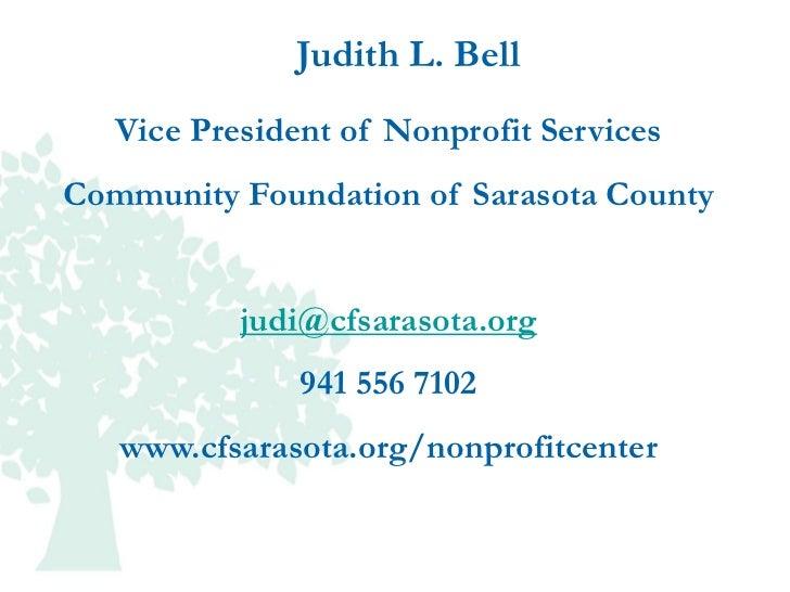 Judith L. Bell   Vice President of Nonprofit ServicesCommunity Foundation of Sarasota County           judi@cfsarasota.org...