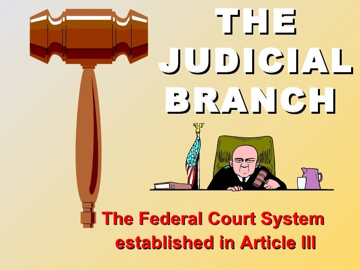 THE JUDICIAL BRANCH   <ul><li>The Federal Court System </li></ul><ul><li>established in Article III </li></ul>