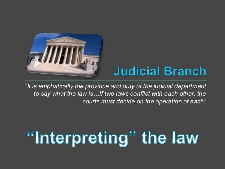 """""""It is emphatically the province and duty of the judicial department     to say what the law is…If two laws conflict with ..."""