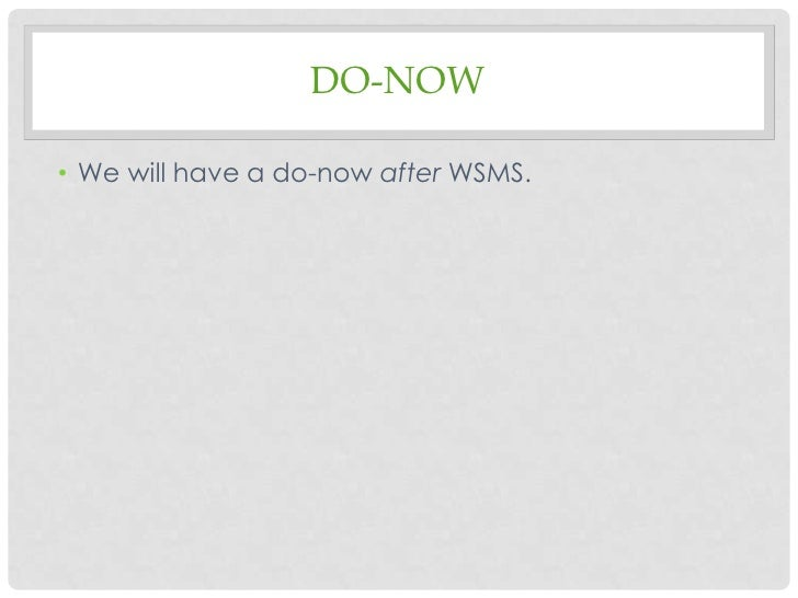 DO-NOW• We will have a do-now after WSMS.