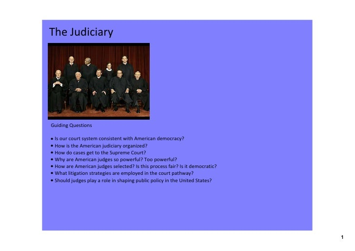 TheJudiciary     GuidingQuestions  • IsourcourtsystemconsistentwithAmericandemocracy? • HowistheAmericanjudic...