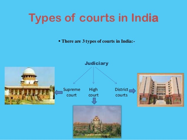 different types of courts in india Legal service india - the concept of the contempt of court: the concept of the contempt of court however in india contempt of court is of two types: 1.