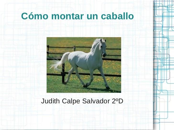 Cómo montar un caballoJudith Calpe Salvador 2ºD