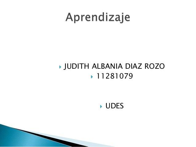    JUDITH ALBANIA DIAZ ROZO            11281079               UDES