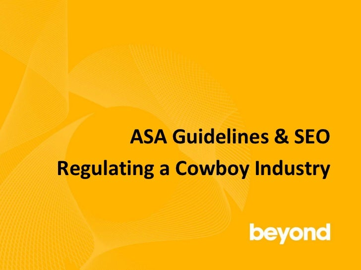 ASA Guidelines & SEO<br />Regulating a Cowboy Industry<br />