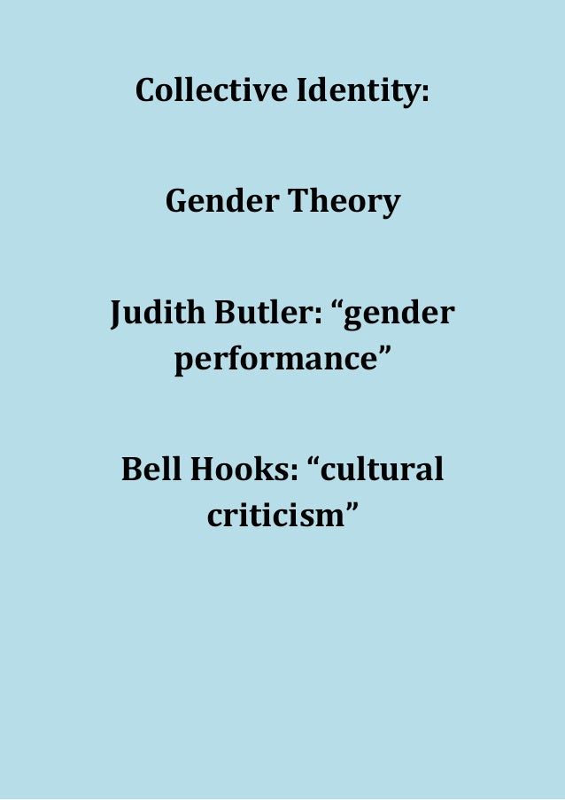 """Collective Identity:   Gender TheoryJudith Butler: """"gender    performance""""Bell Hooks: """"cultural      criticism"""""""