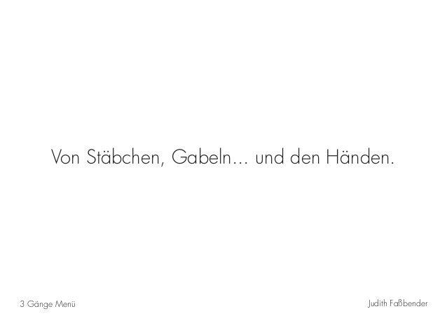 Judith Faßbender3 Gänge Menü Von Stäbchen, Gabeln... und den Händen.