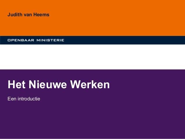 Het Nieuwe Werken Een introductie Judith van Heems