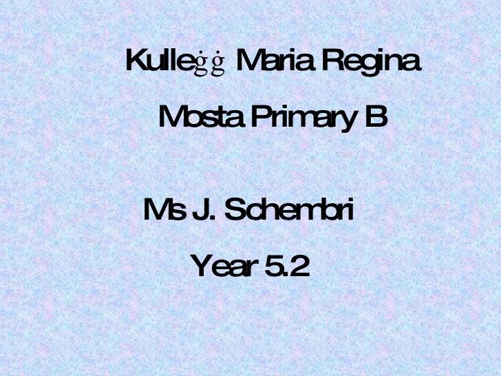 Ms J. Schembri Year 5.2 Kulleġġ Maria Regina Mosta Primary B