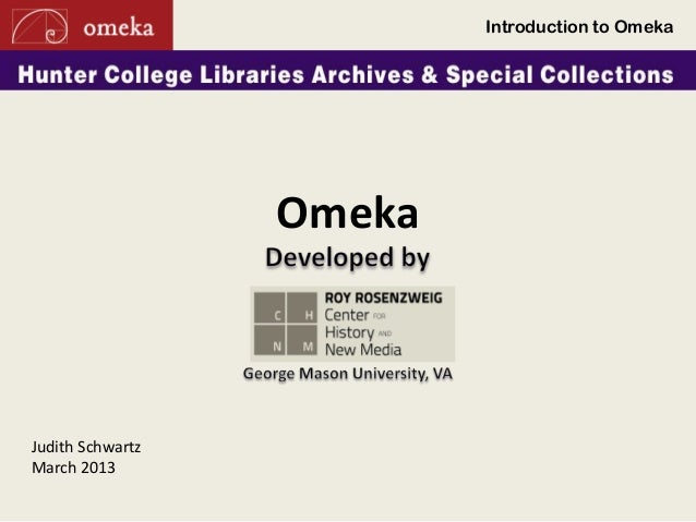 Using Omeka for setting up a dIgital library in the archives at Hunter College, presented by Judith Schwartz