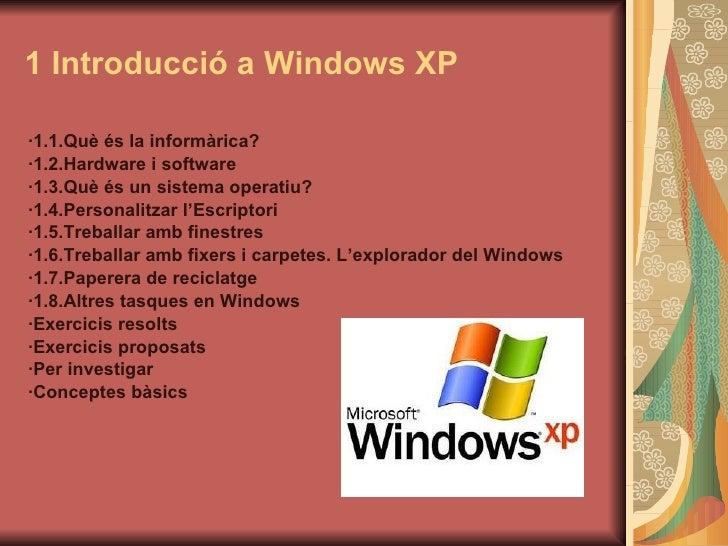 1 Introducció a Windows XP <ul><li>·1.1.Què és la informàrica? </li></ul><ul><li>·1.2.Hardware i software </li></ul><ul><l...